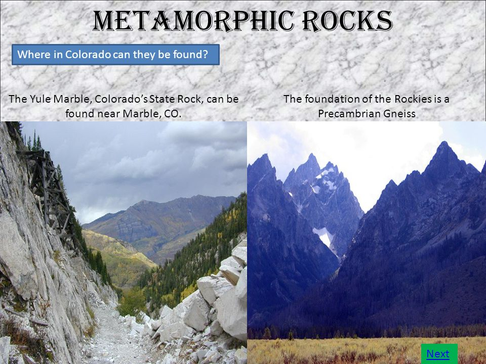 Metamorphic Rocks Where in Colorado can they be found.