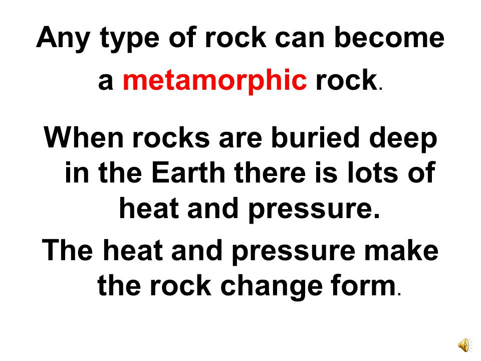 Metamorphic means to change form. Metamorphic rocks change because of heat and pressure.