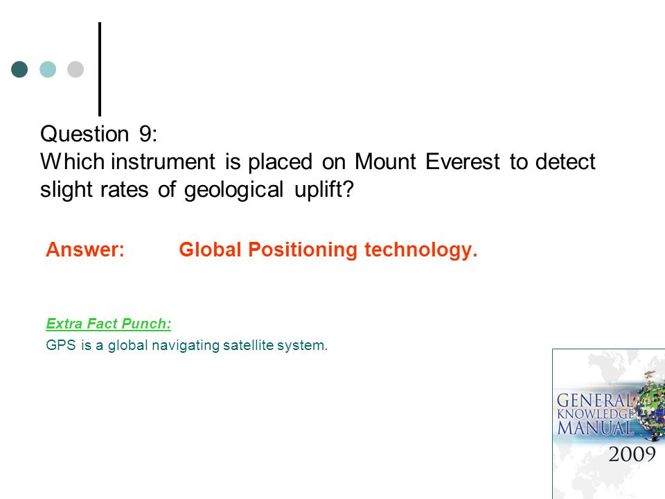 Question 9: Which instrument is placed on Mount Everest to detect slight rates of geological uplift.