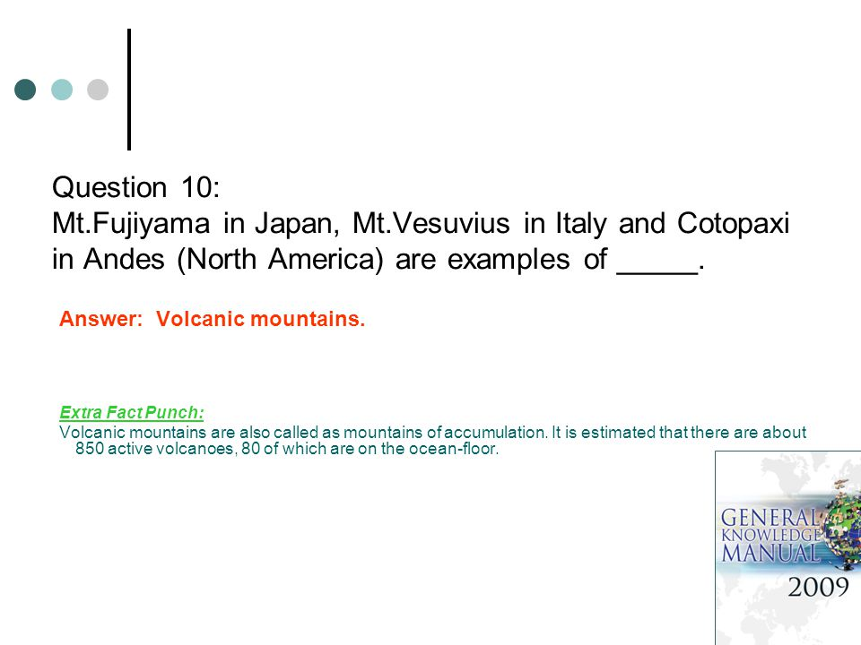 Question 10: Mt.Fujiyama in Japan, Mt.Vesuvius in Italy and Cotopaxi in Andes (North America) are examples of _____.