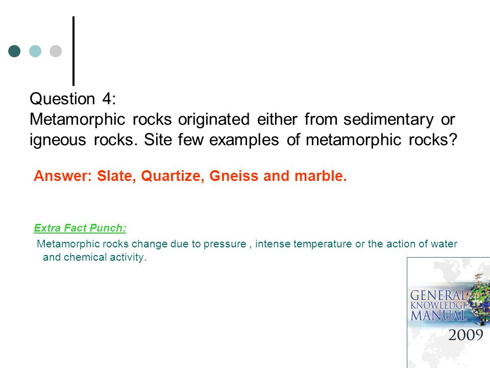 Question 4: Metamorphic rocks originated either from sedimentary or igneous rocks.