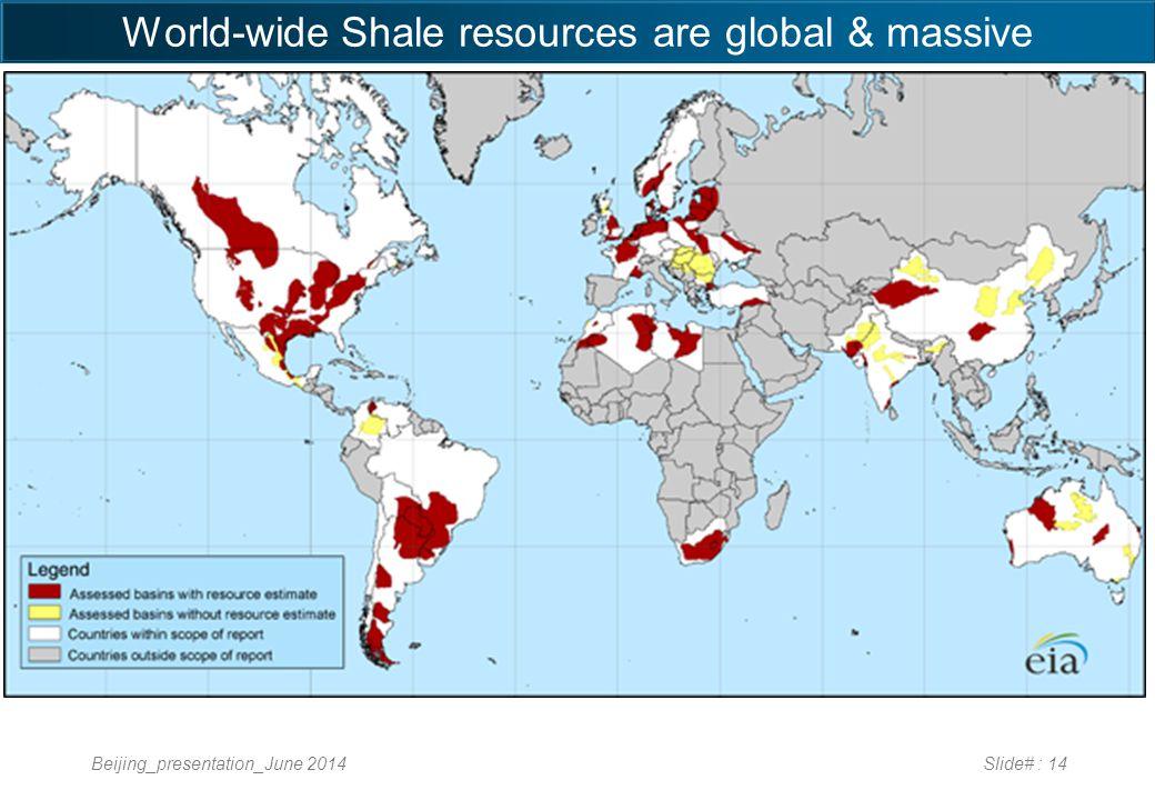 World-wide Shale resources are global & massive Beijing_presentation_June 2014Slide# : 14
