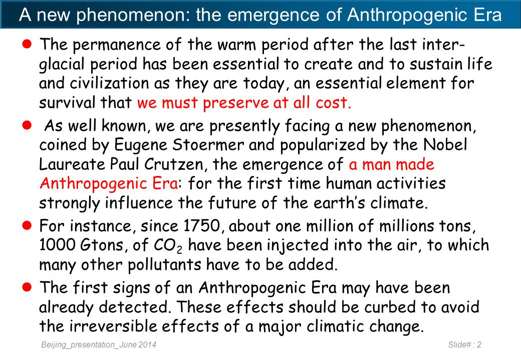 A new phenomenon: the emergence of Anthropogenic Era The permanence of the warm period after the last inter- glacial period has been essential to create and to sustain life and civilization as they are today, an essential element for survival that we must preserve at all cost.
