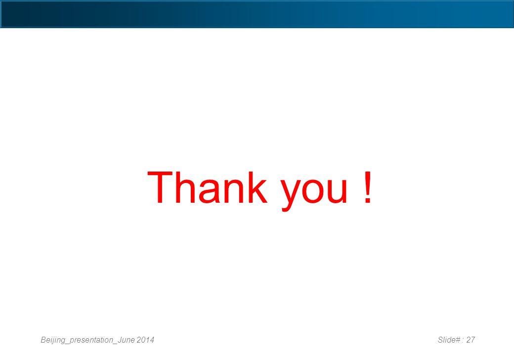 Beijing_presentation_June 2014Slide# : 27 Thank you !
