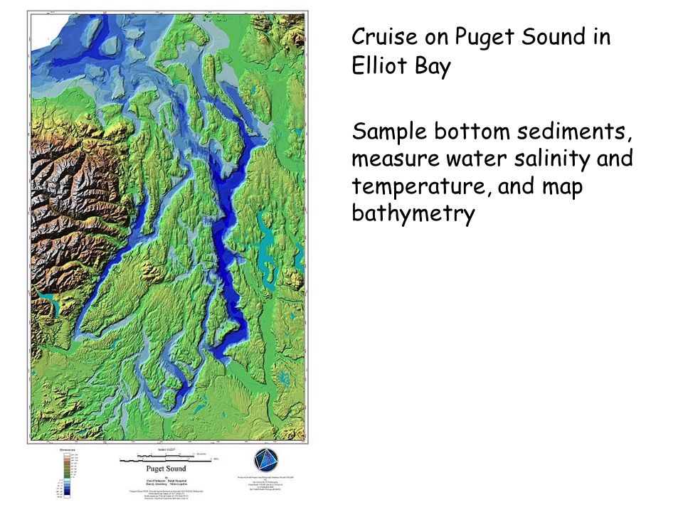 Cruise on Puget Sound in Elliot Bay Sample bottom sediments, measure water salinity and temperature, and map bathymetry