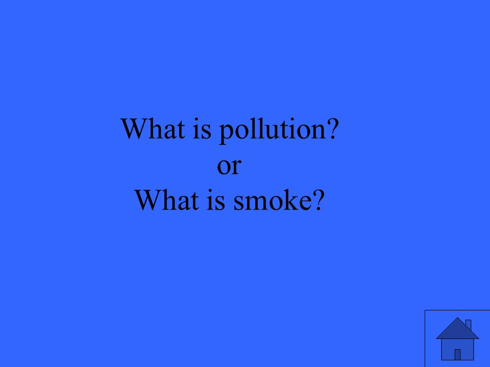 What is pollution or What is smoke