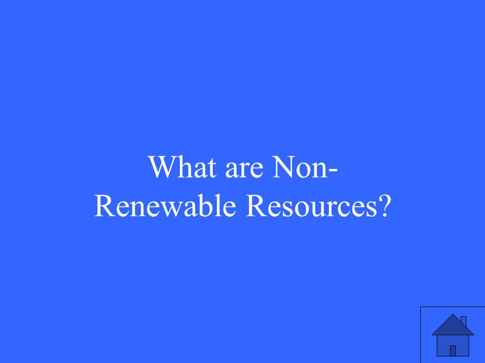 What are Non- Renewable Resources