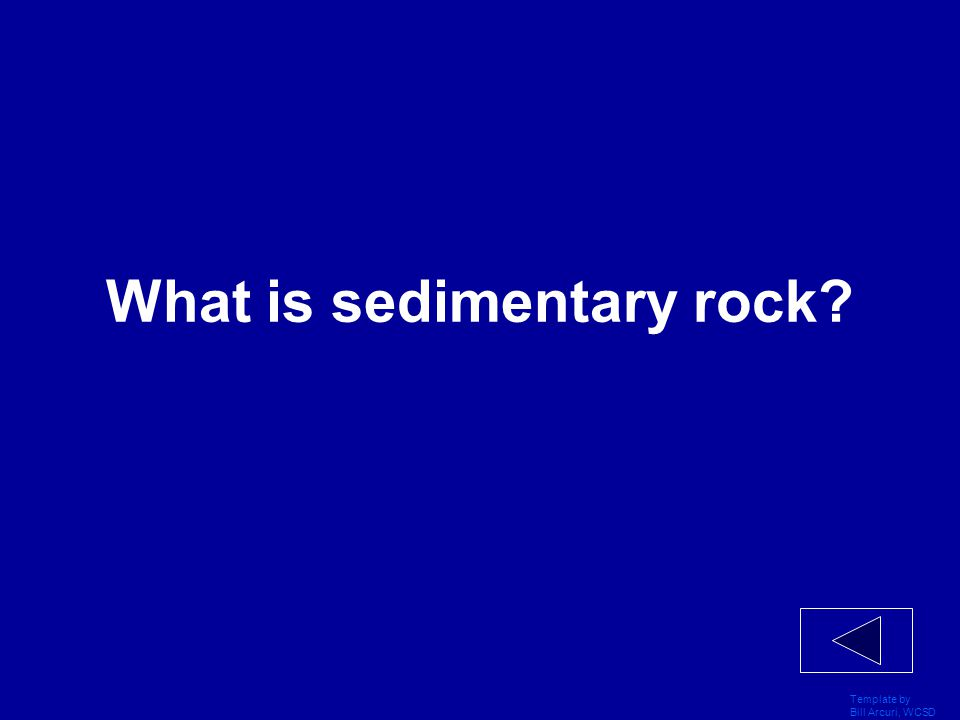 Template by Bill Arcuri, WCSD Random Facts 300 Absence of this type of rock indicates that there never has been water on the moon.