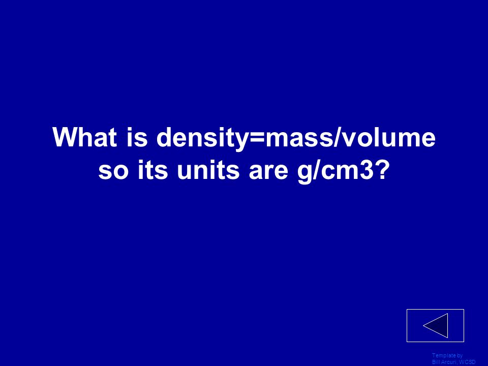 Template by Bill Arcuri, WCSD Metric system 200 Units of density (use cm3 and grams)