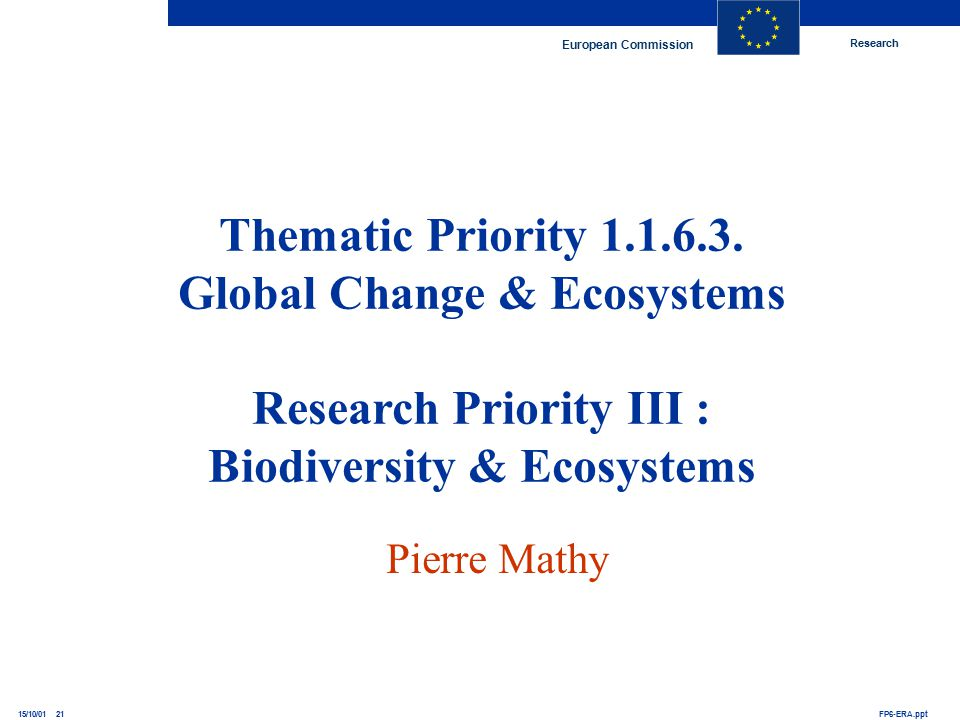 Research European Commission FP6-ERA.ppt15/10/01 21 Thematic Priority 1.1.6.3.
