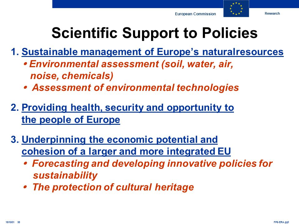 Research European Commission FP6-ERA.ppt15/10/01 38 Scientific Support to Policies 1.