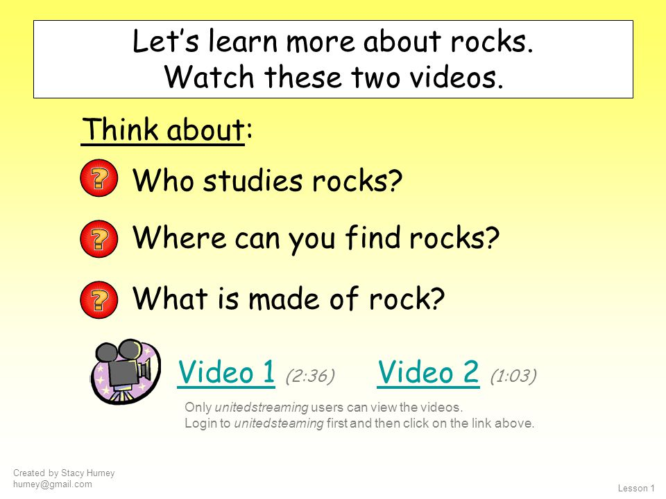 Created by Stacy Hurney hurney@gmail.com Lesson 1 identify places to find rocks state different objects made from rocks By the end of today you will: