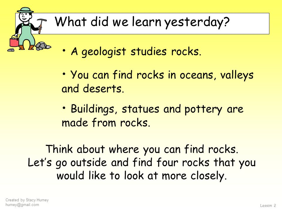 Created by Stacy Hurney hurney@gmail.com collect four rocks to observe more closely Lesson 2 By the end of today you will: Lesson 2