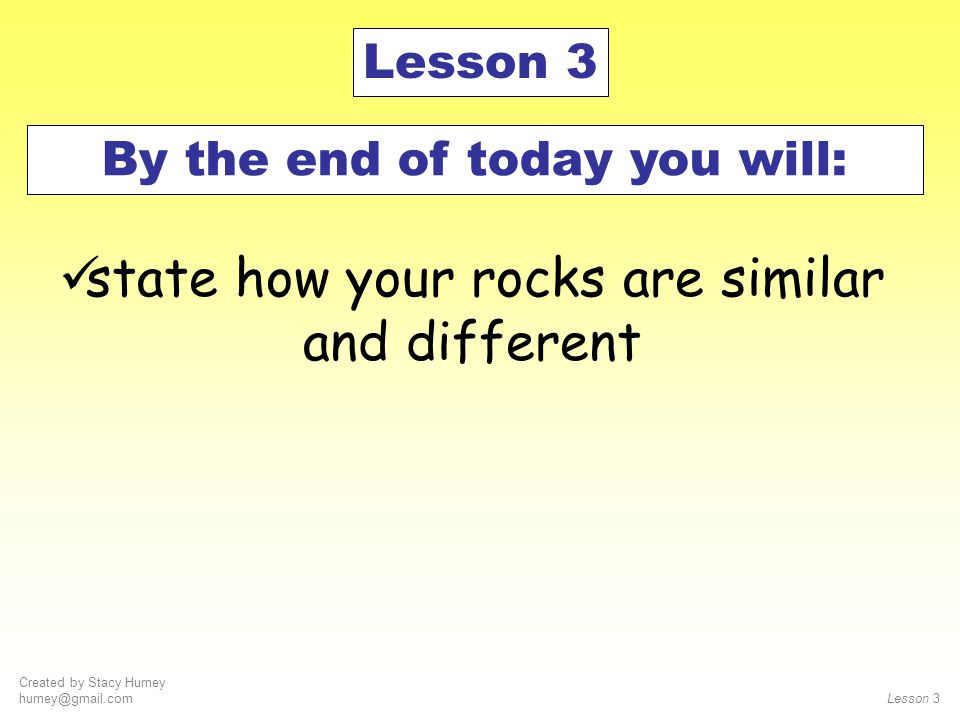 Created by Stacy Hurney hurney@gmail.com Lesson 2 1. Put your rocks on your desk. 2. Put a label on each rock. 3. Be ready to take a walk around the r