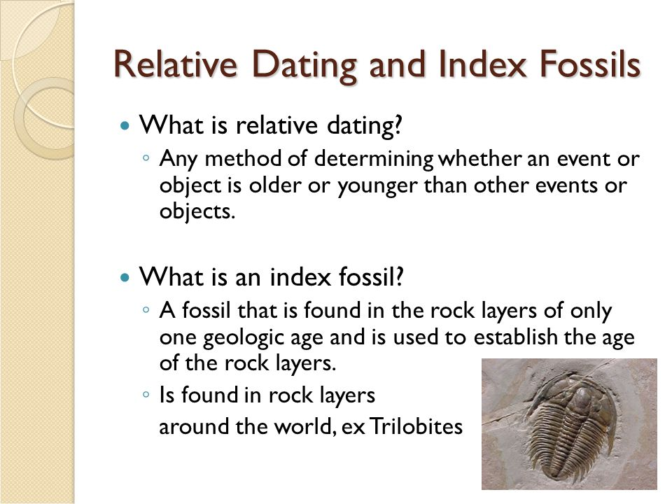 Relative Dating and Index Fossils What is relative dating.