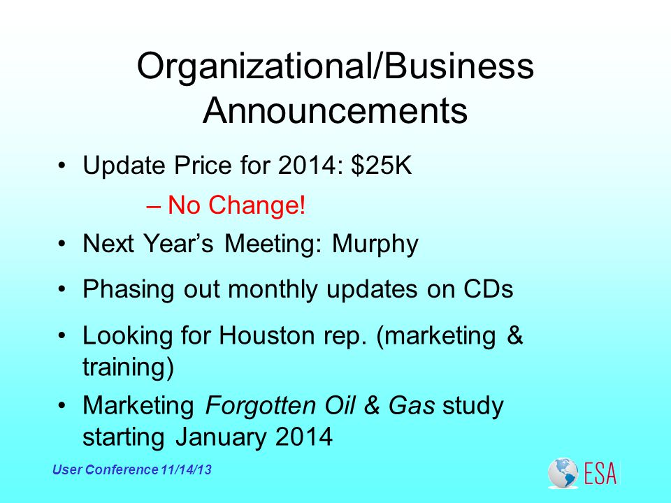 Organizational/Business Announcements Update Price for 2014: $25K User Conference 11/14/13 Next Year's Meeting: Murphy Phasing out monthly updates on CDs Looking for Houston rep.