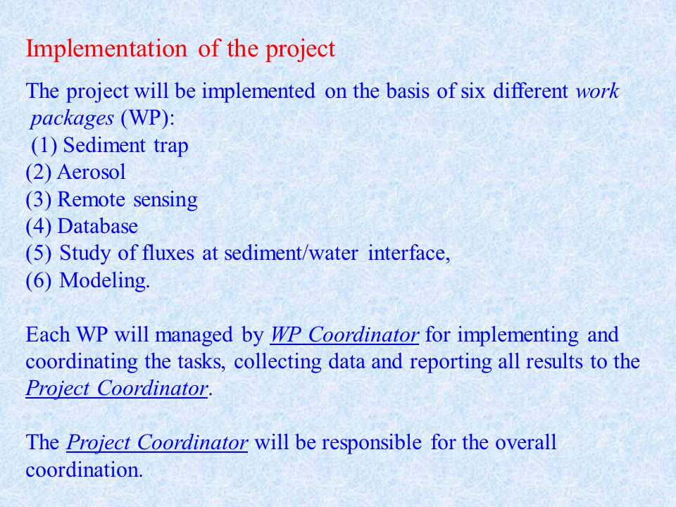 Implementation of the project The project will be implemented on the basis of six different work packages (WP): (1) Sediment trap (2) Aerosol (3) Remote sensing (4) Database (5)Study of fluxes at sediment/water interface, (6)Modeling.