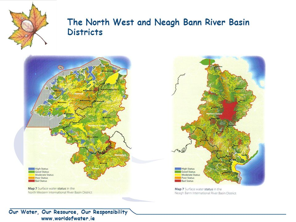 Our Water, Our Resource, Our Responsibility www.worldofwater.ie The North West and Neagh Bann River Basin Districts