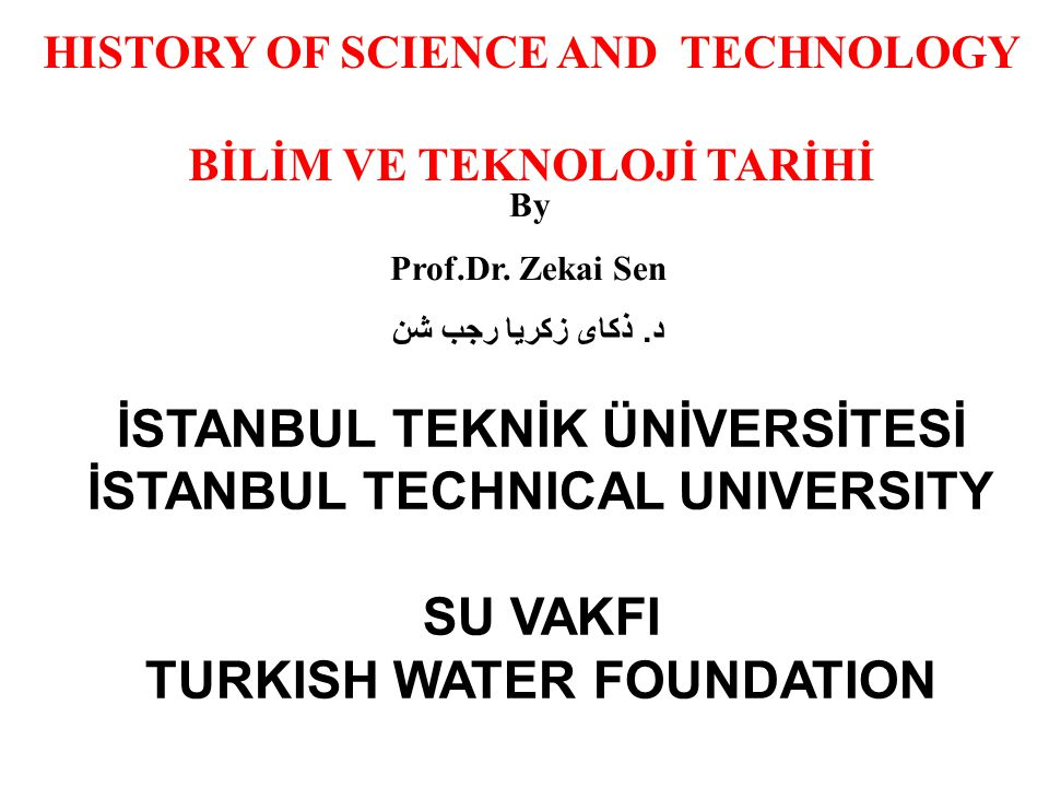 HISTORY OF SCIENCE AND TECHNOLOGY BİLİM VE TEKNOLOJİ TARİHİ By Prof.Dr.