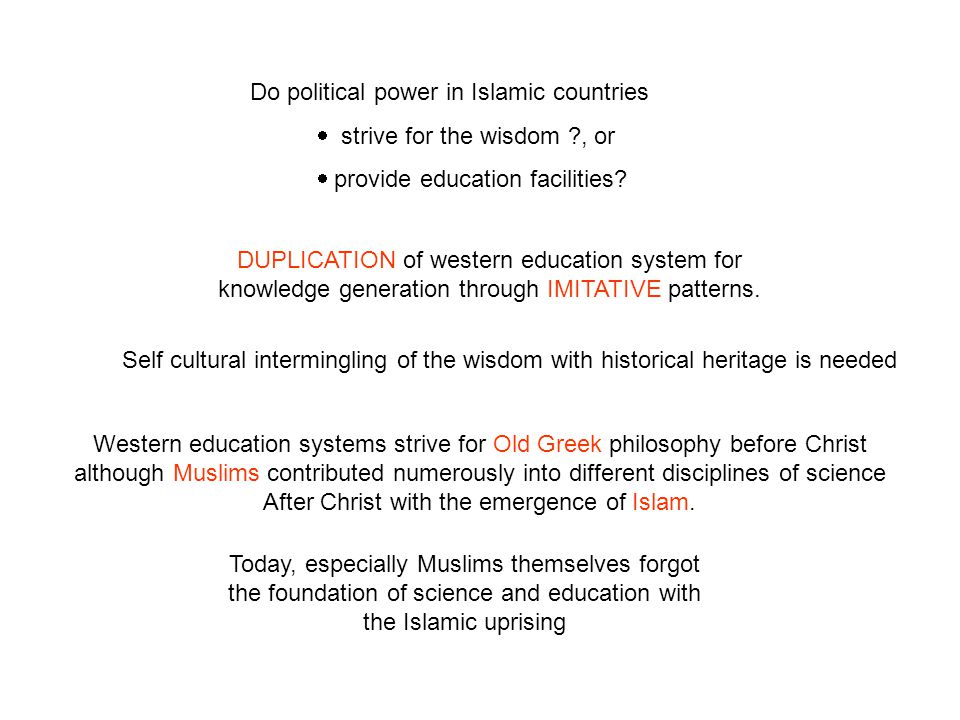 Do political power in Islamic countries  strive for the wisdom , or  provide education facilities.