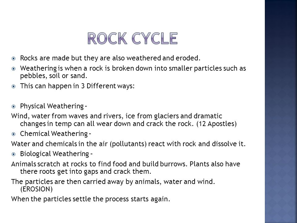  Rocks are made but they are also weathered and eroded.