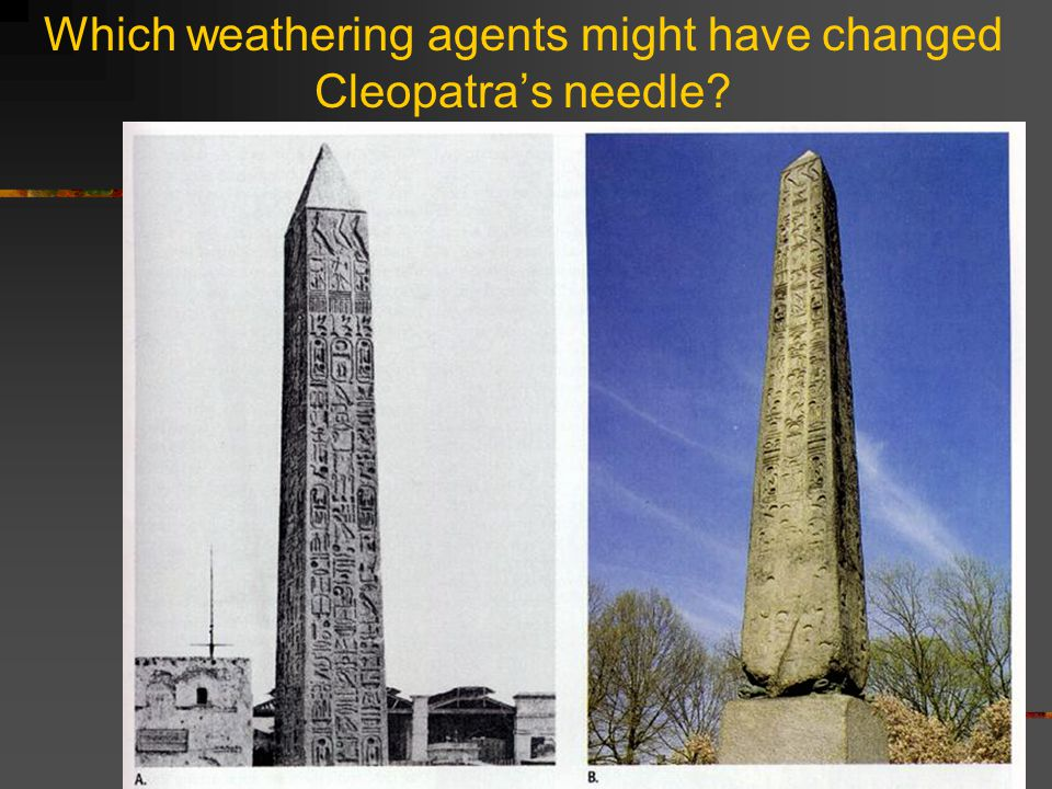Which weathering agents might have changed Cleopatra's needle?