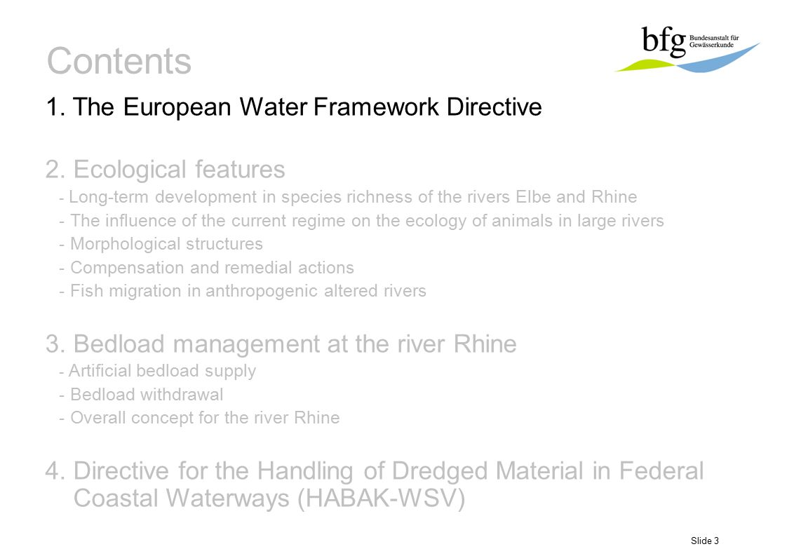 Slide 4 The European Water Framework Directive, an example for water management in national and internationel river basins WATER a resource of limited availability a key element of the ecosystem transcending national borders