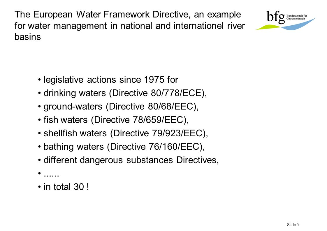Slide 6 The European Water Framework Directive, an example for water management in national and internationel river basins expanding the scope of water protection to all waters achieving good status for all waters by a certain deadline combined approach of emission limit values and quality standards water quantity addressed getting the citizens involved more closely improved data and information management water management based on river basins