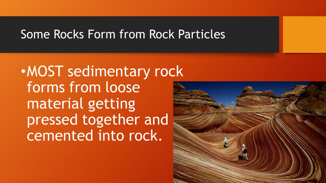 Some Rocks Form from Rock Particles Sedimentary rock takes its name from the word sediment, which means something that settles.