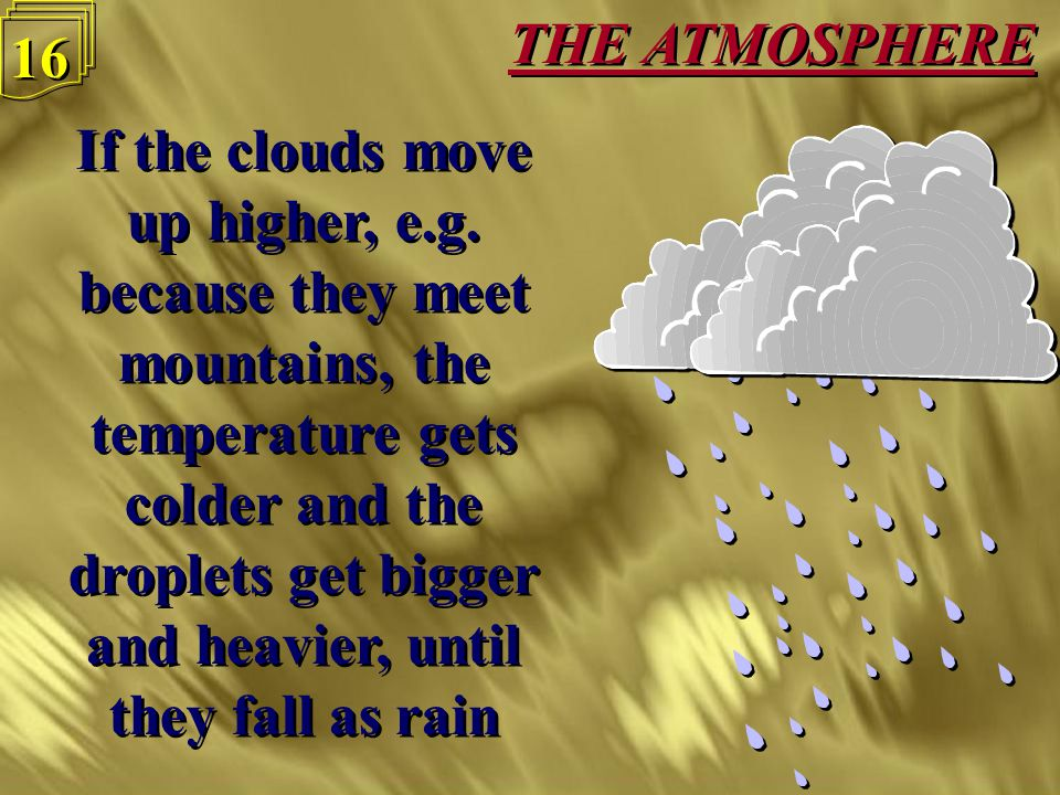 THE ATMOSPHERE 15 Clouds form when water evaporates and the vapour rises, cooling as it does so Clouds form when water evaporates and the vapour rises