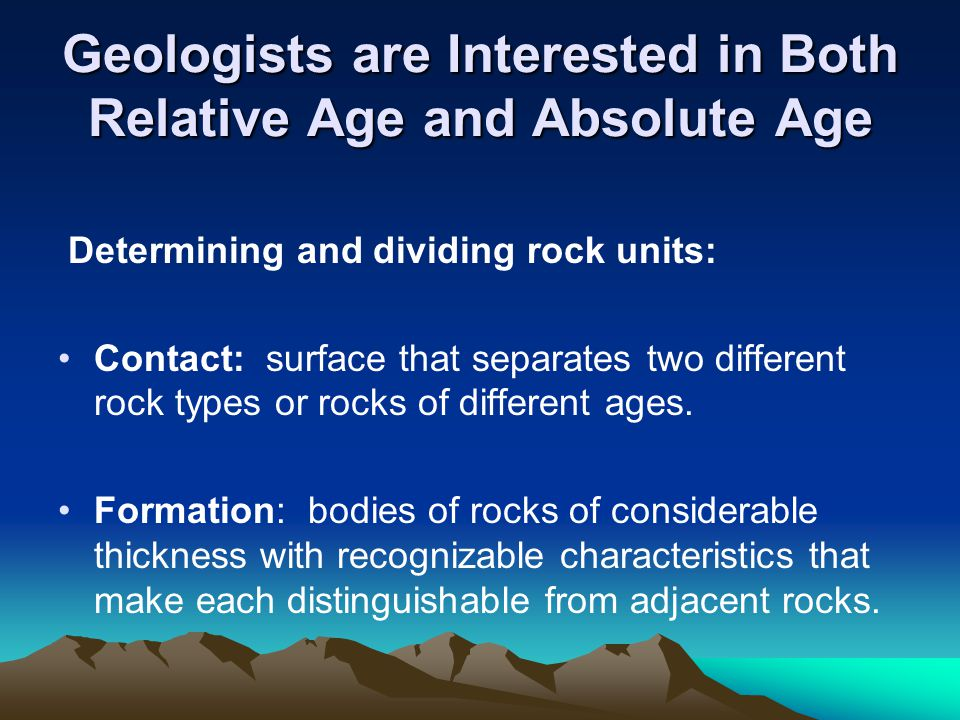 Geologic Time Early 1800's: James Hutton- Father of Modern Geology presented the Principle of: UNIFORMITARIANISM or (Actualism) The present is the key to the past
