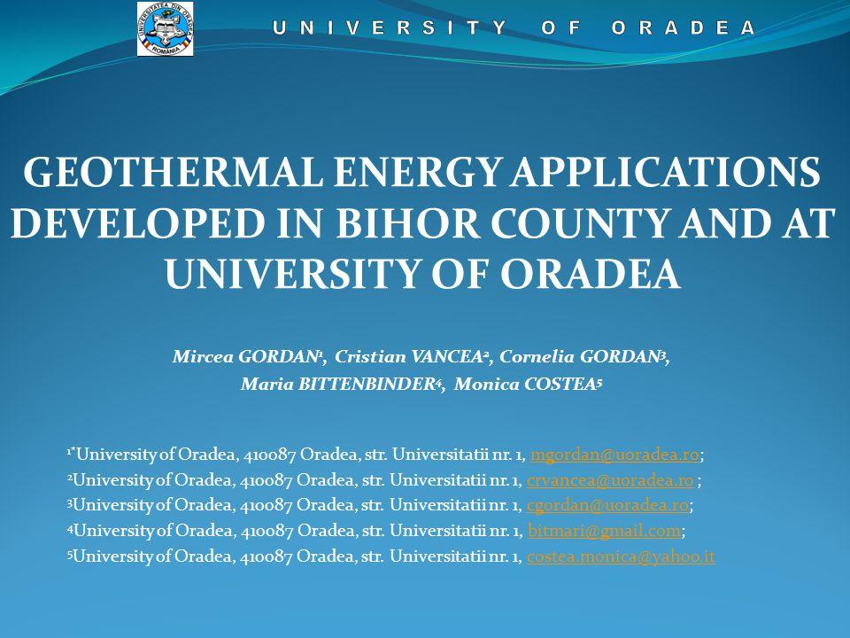 GEOTHERMAL ENERGY APPLICATIONS DEVELOPED IN BIHOR COUNTY AND AT UNIVERSITY OF ORADEA Mircea GORDAN 1, Cristian VANCEA 2, Cornelia GORDAN 3, Maria BITTENBINDER 4, Monica COSTEA 5 1* University of Oradea, 410087 Oradea, str.