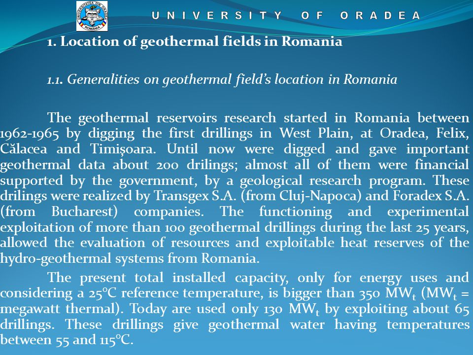 Main uses of the geothermal are: space heating, hot water, heating greenhouses, wood drying, pasteurization of milk, melting flax and hemp, intensive fish growth, etc.