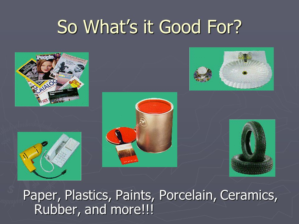 So What's it Good For Paper, Plastics, Paints, Porcelain, Ceramics, Rubber, and more!!!