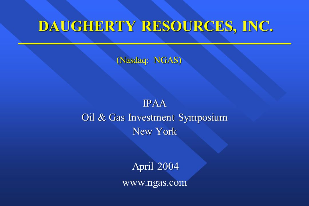 DAUGHERTY RESOURCES, INC. IPAA Oil & Gas Investment Symposium New York April 2004 www.ngas.com (Nasdaq: NGAS)