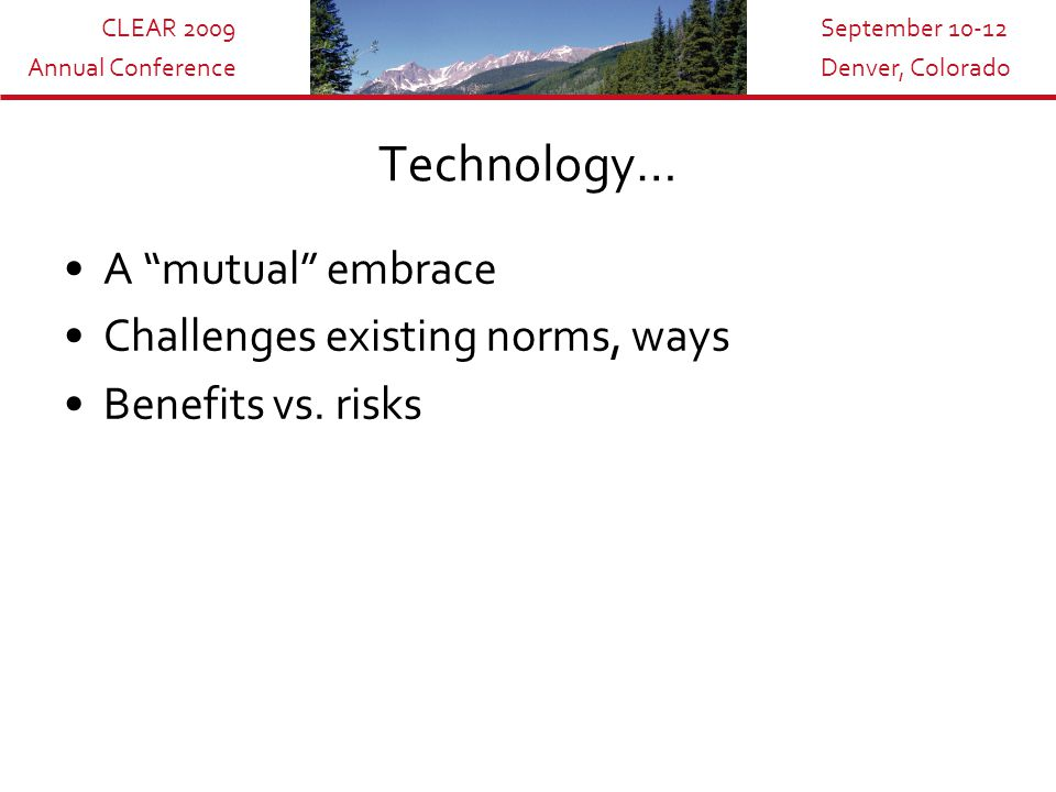 CLEAR 2009 Annual Conference September 10-12 Denver, Colorado The Challenges… Changing rules to accommodate vs.