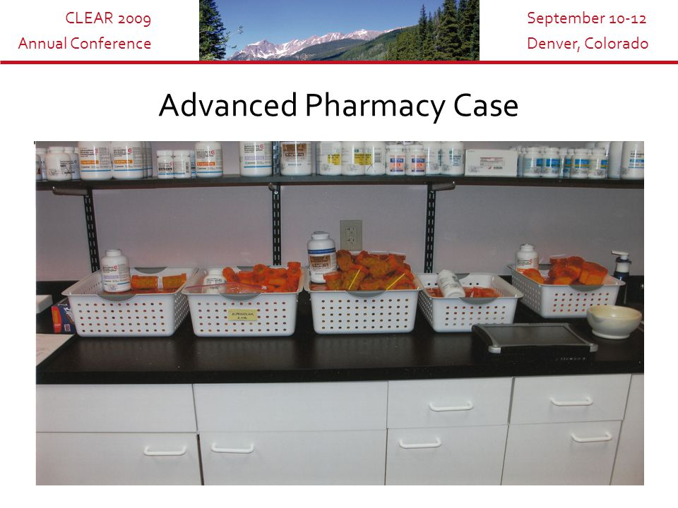 CLEAR 2009 Annual Conference September 10-12 Denver, Colorado Advanced Pharmacy Case