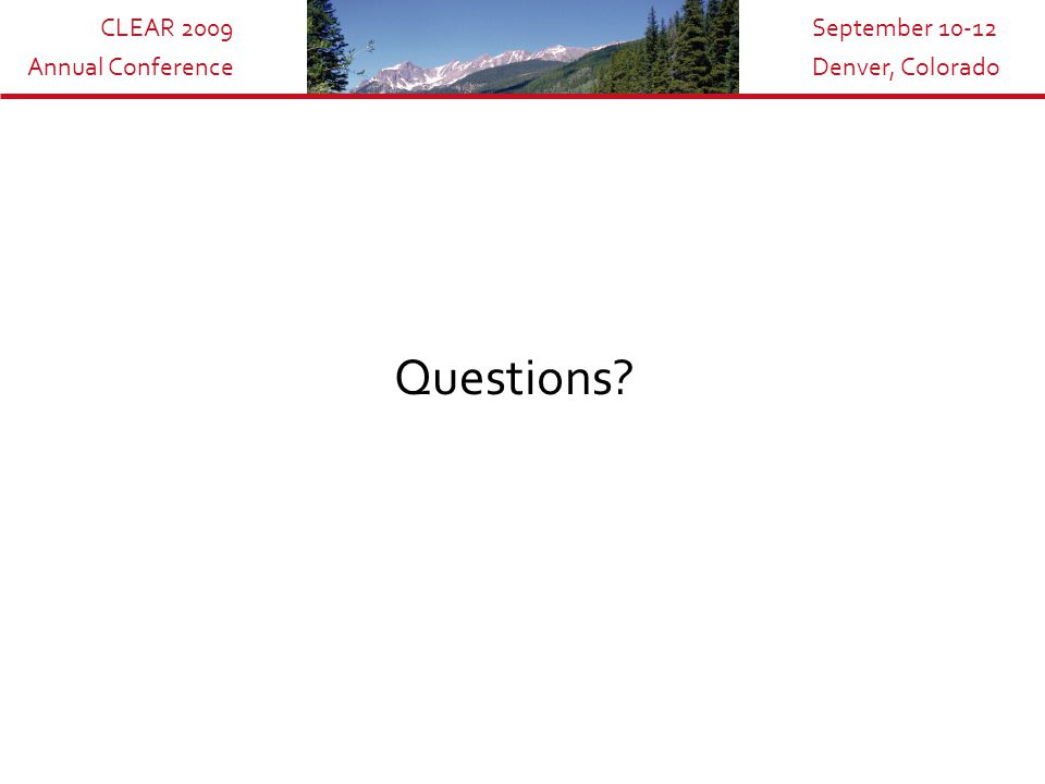 CLEAR 2009 Annual Conference September 10-12 Denver, Colorado Questions?