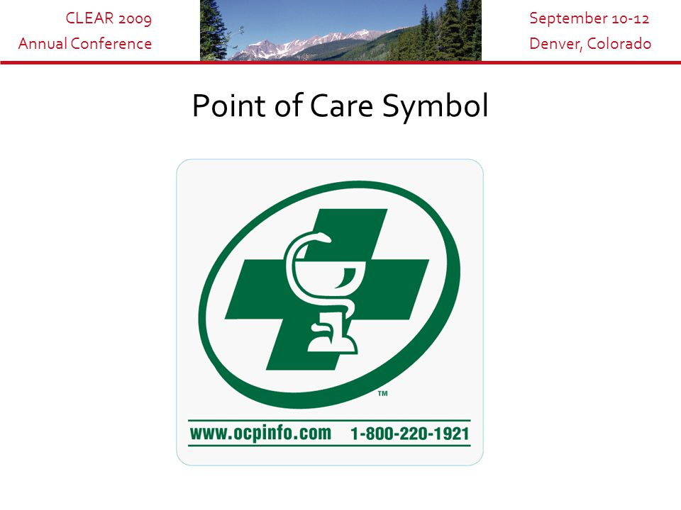 CLEAR 2009 Annual Conference September 10-12 Denver, Colorado Point of Care Symbol