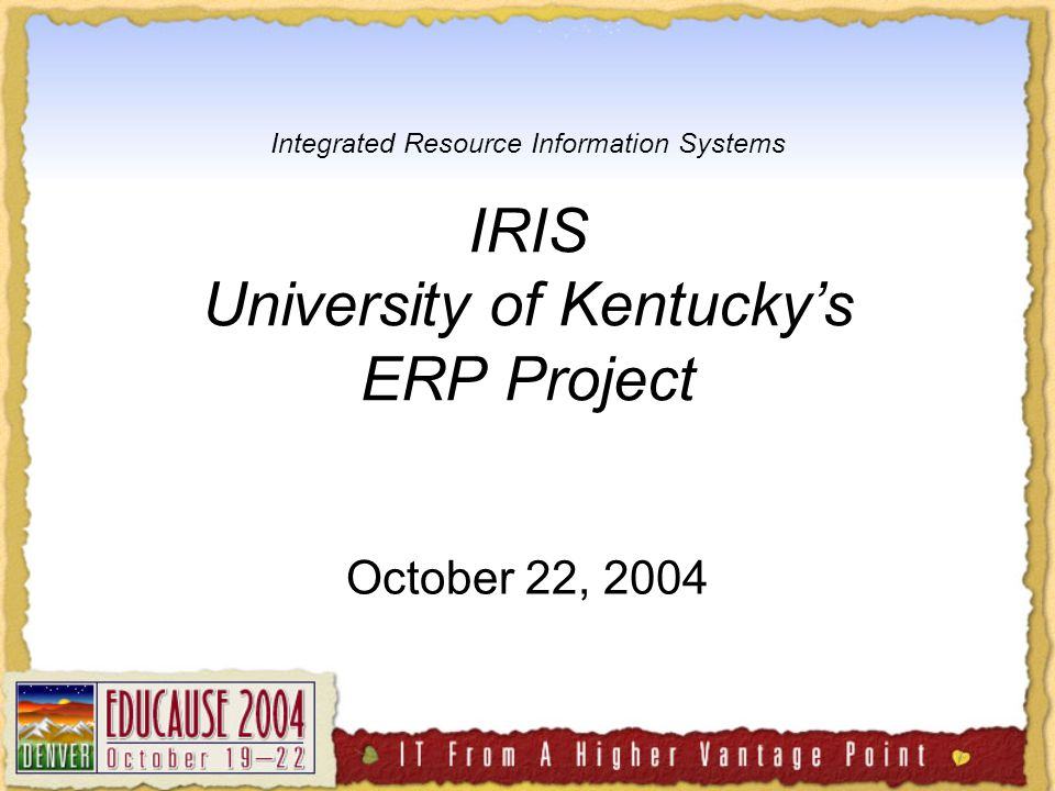 Integrated Resource Information Systems IRIS University of Kentucky's ERP Project October 22, 2004