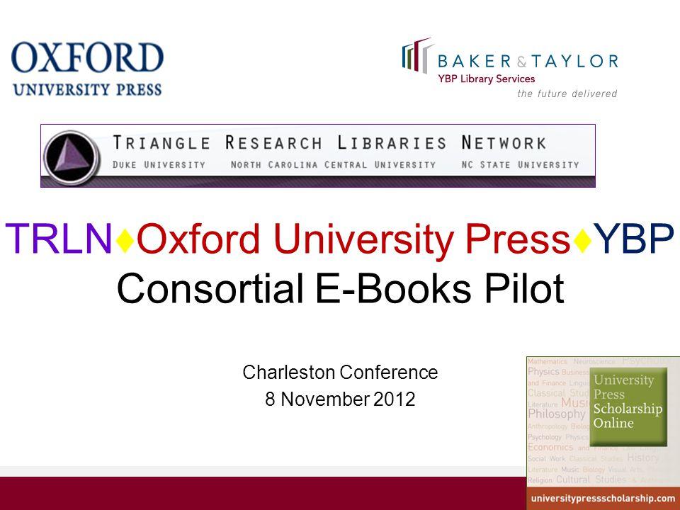 TRLN♦Oxford University Press♦YBP Consortial E-Books Pilot Charleston Conference 8 November 2012