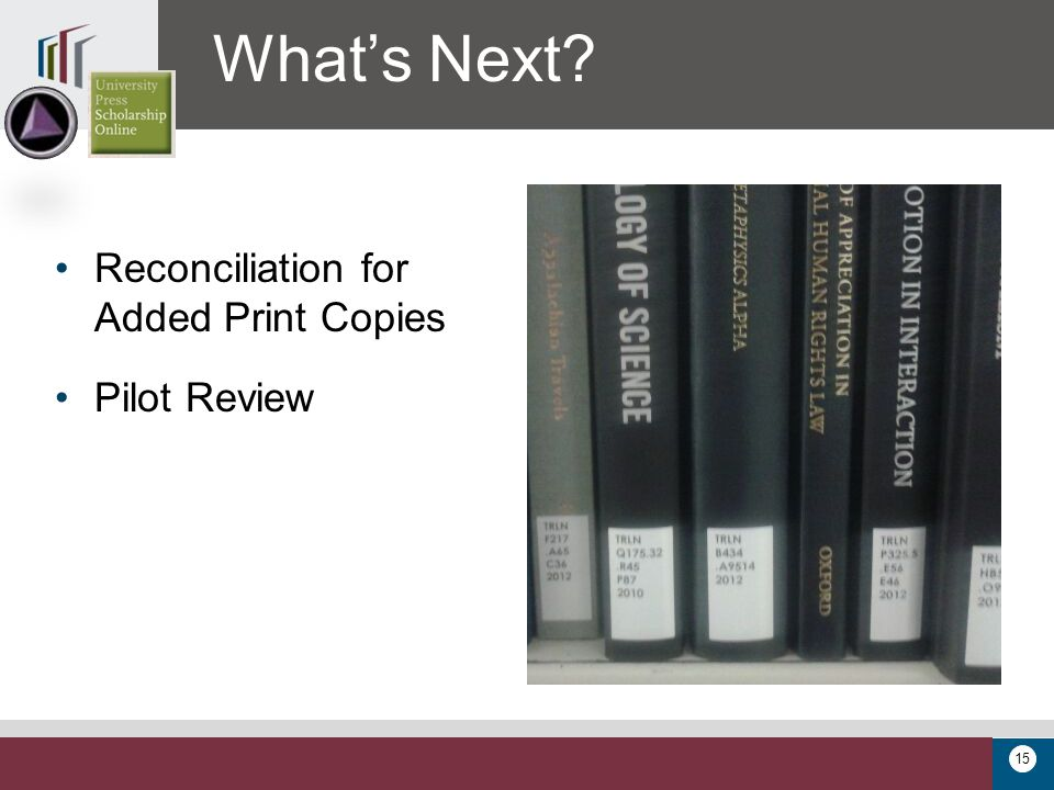 15 What's Next? Reconciliation for Added Print Copies Pilot Review