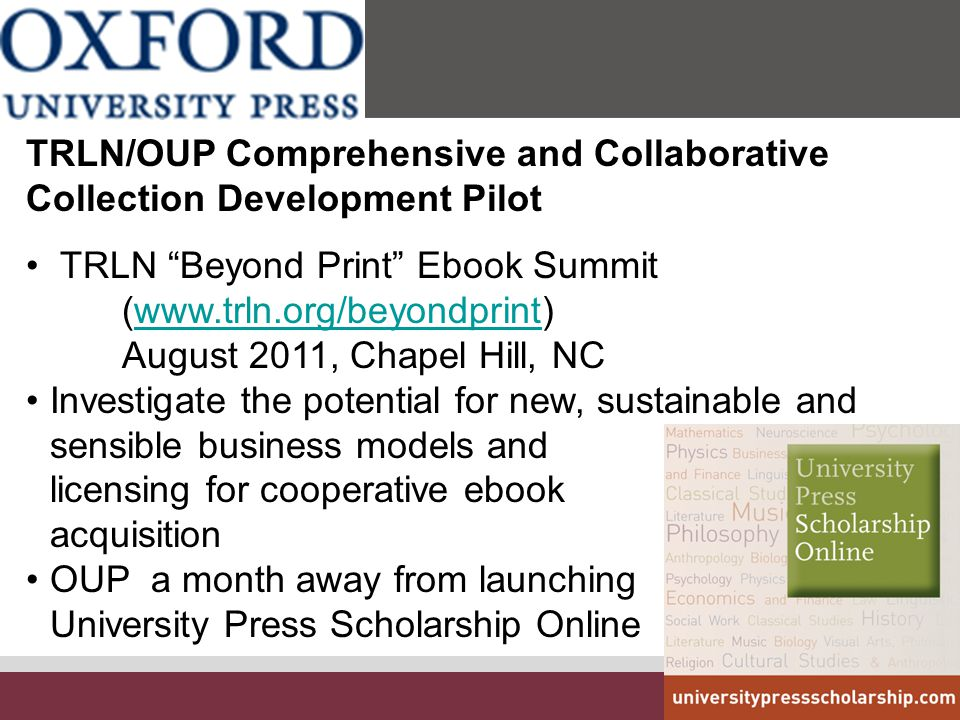 "3 TRLN/OUP Comprehensive and Collaborative Collection Development Pilot TRLN ""Beyond Print"" Ebook Summit (www.trln.org/beyondprint) August 2011, Chape"