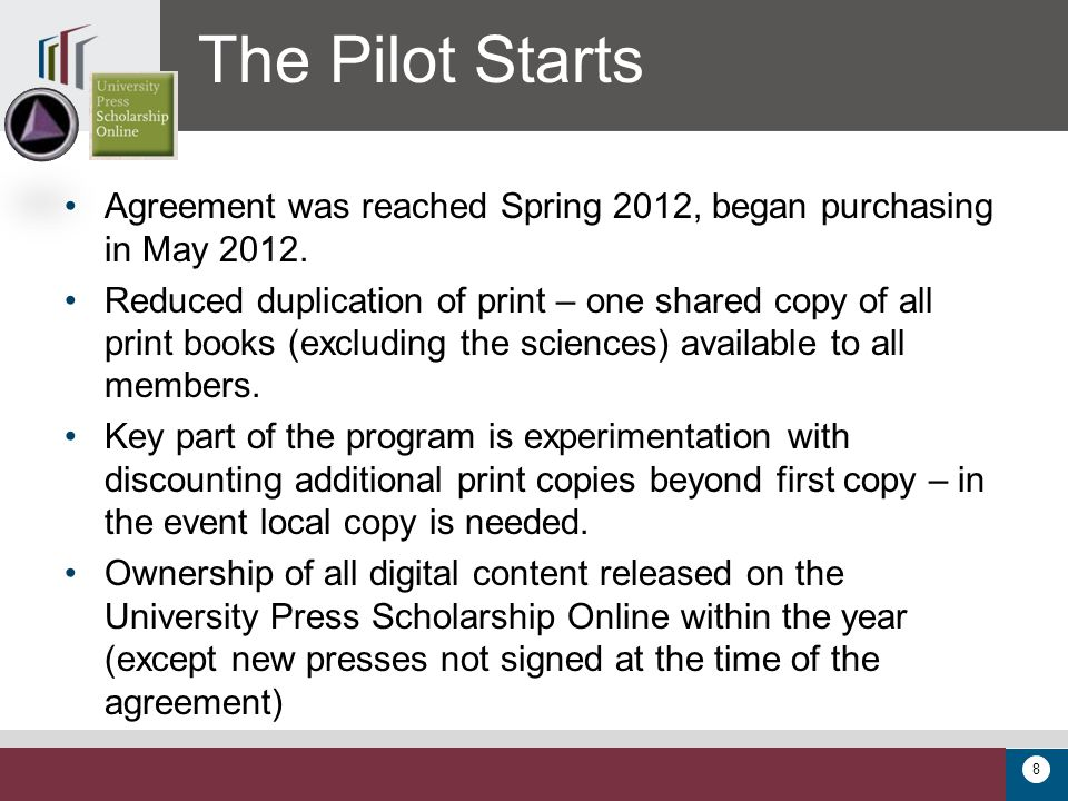 8 The Pilot Starts Agreement was reached Spring 2012, began purchasing in May 2012. Reduced duplication of print – one shared copy of all print books
