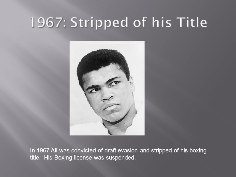 In 1967 Ali was convicted of draft evasion and stripped of his boxing title.