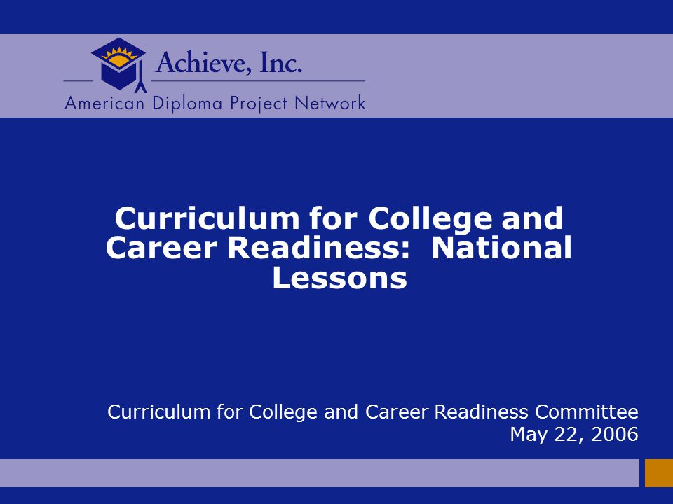Curriculum for College and Career Readiness: National Lessons Curriculum for College and Career Readiness Committee May 22, 2006