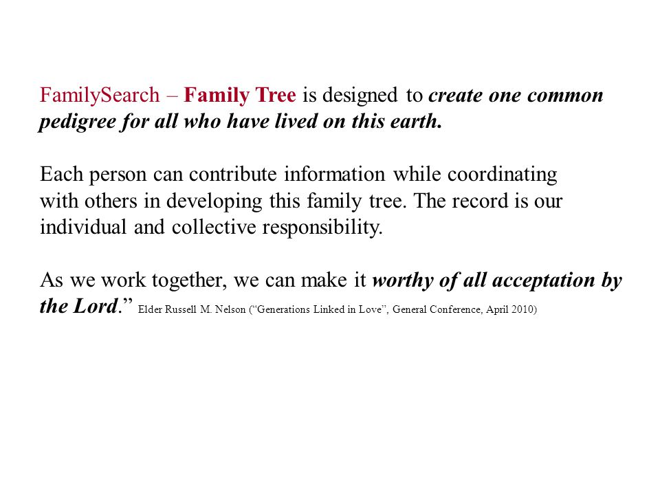 FamilySearch – Family Tree is designed to create one common pedigree for all who have lived on this earth.