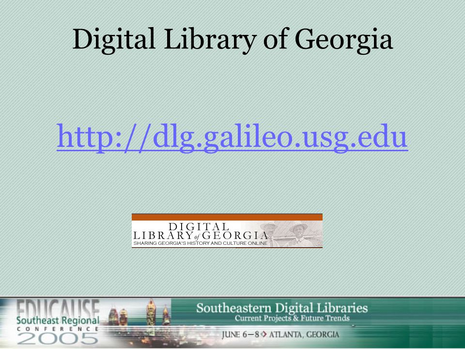 Southeastern Digital Libraries: An Overview of Current Projects and Future Trends Toby Graham Director, Digital Library of Georgia Catherine M. Jannik