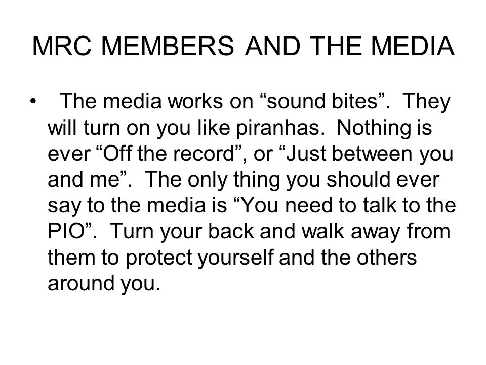 MRC MEMBERS AND THE MEDIA The media works on sound bites .