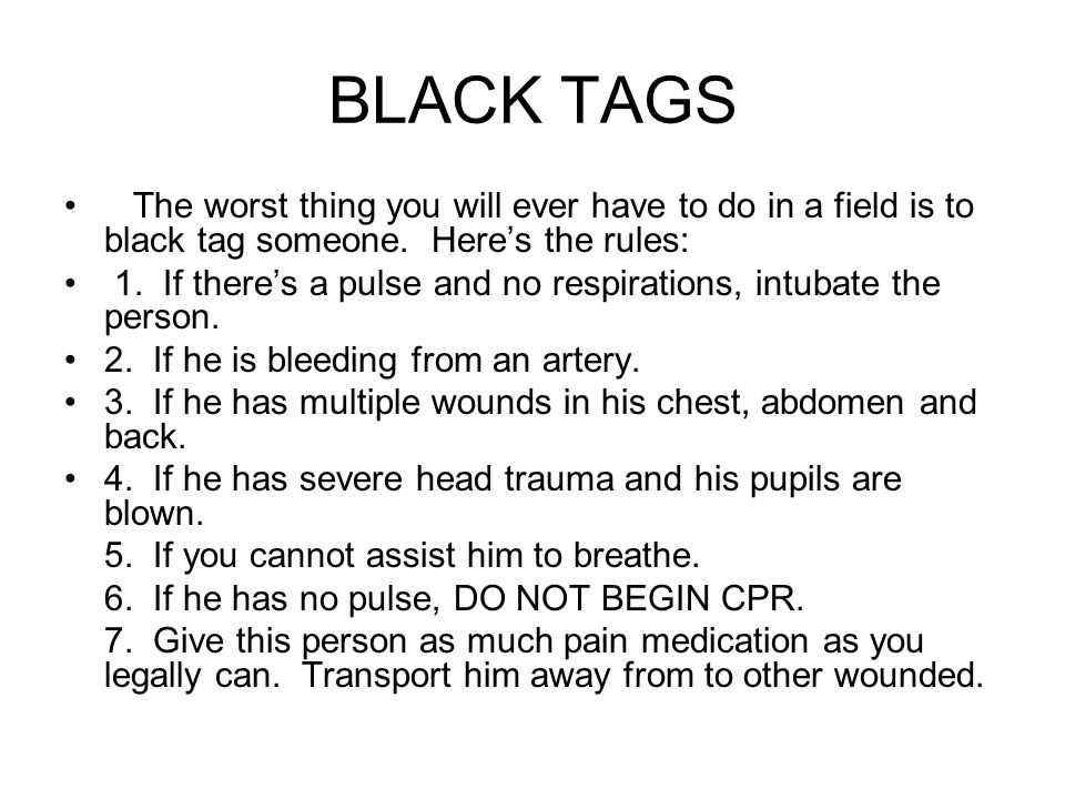 BLACK TAGS The worst thing you will ever have to do in a field is to black tag someone.
